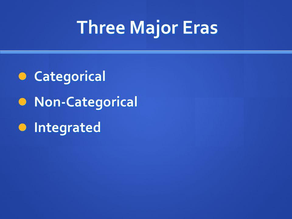 Three Major Eras Three Major Eras Categorical Categorical Non-Categorical Non-Categorical Integrated Integrated
