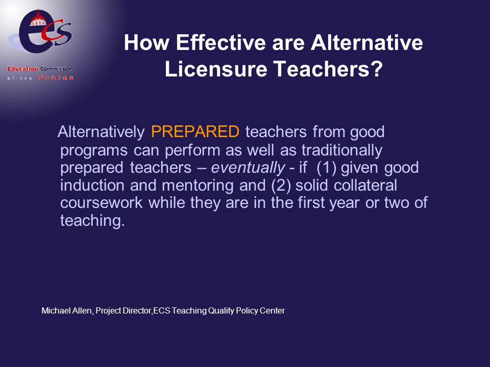 How Effective are Alternative Licensure Teachers? Alternatively PREPARED teachers from good programs can perform as well as traditionally prepared tea