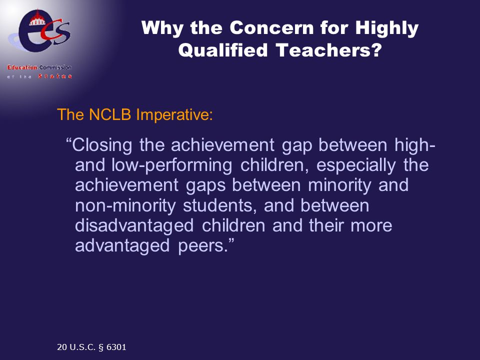 "Why the Concern for Highly Qualified Teachers? The NCLB Imperative: ""Closing the achievement gap between high- and low-performing children, especially"