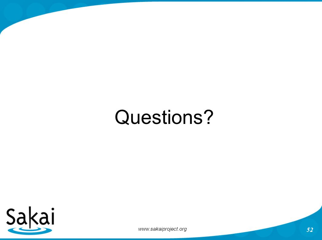 www.sakaiproject.org 52 Questions?