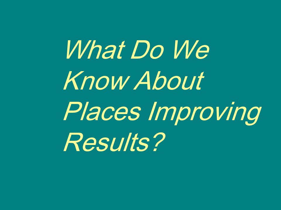 What Do We Know About Places Improving Results?