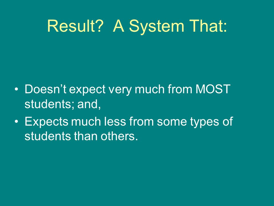 Result? A System That: Doesn't expect very much from MOST students; and, Expects much less from some types of students than others.