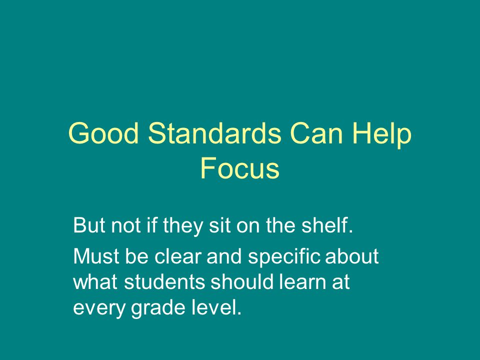 Good Standards Can Help Focus But not if they sit on the shelf.