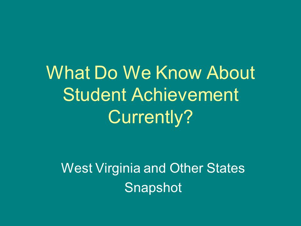 What Do We Know About Student Achievement Currently? West Virginia and Other States Snapshot