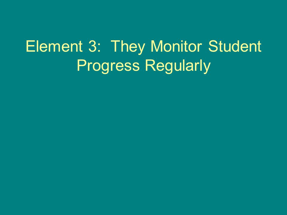 Element 3: They Monitor Student Progress Regularly