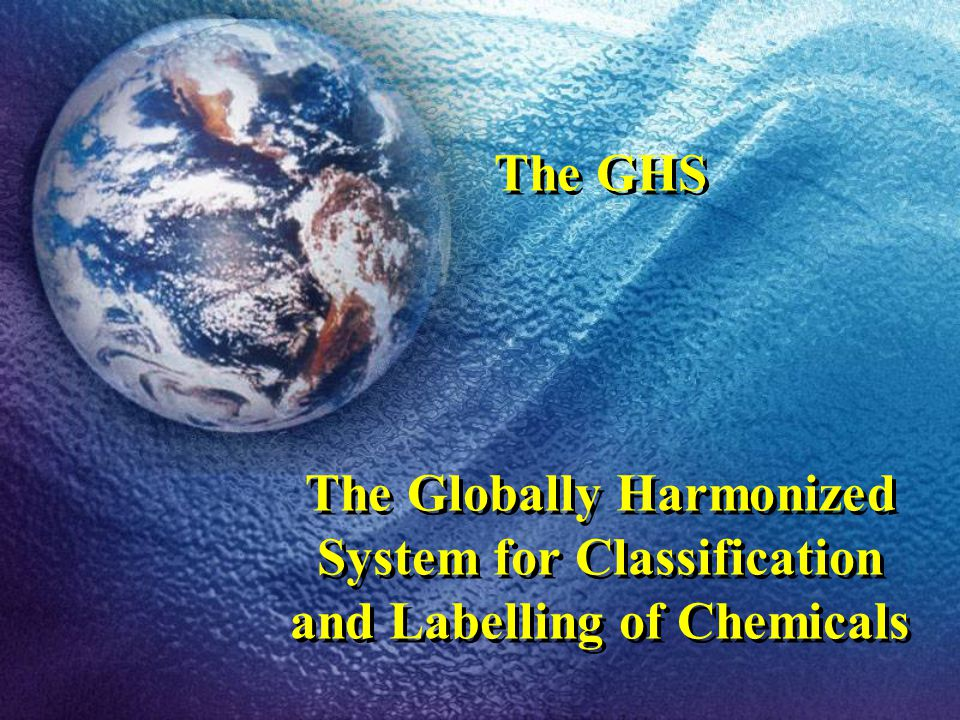 The GHS The Globally Harmonized System for Classification and Labelling of Chemicals