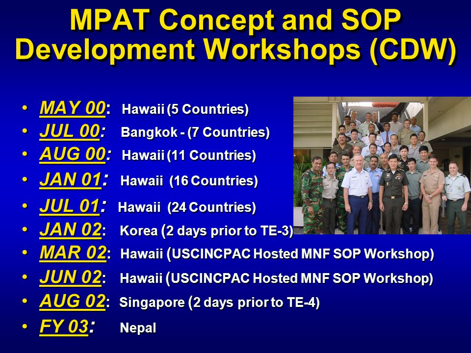 MPAT Concept and SOP Development Workshops (CDW) MAY 00: Hawaii (5 Countries)MAY 00: Hawaii (5 Countries) JUL 00: Bangkok - (7 Countries)JUL 00: Bangk