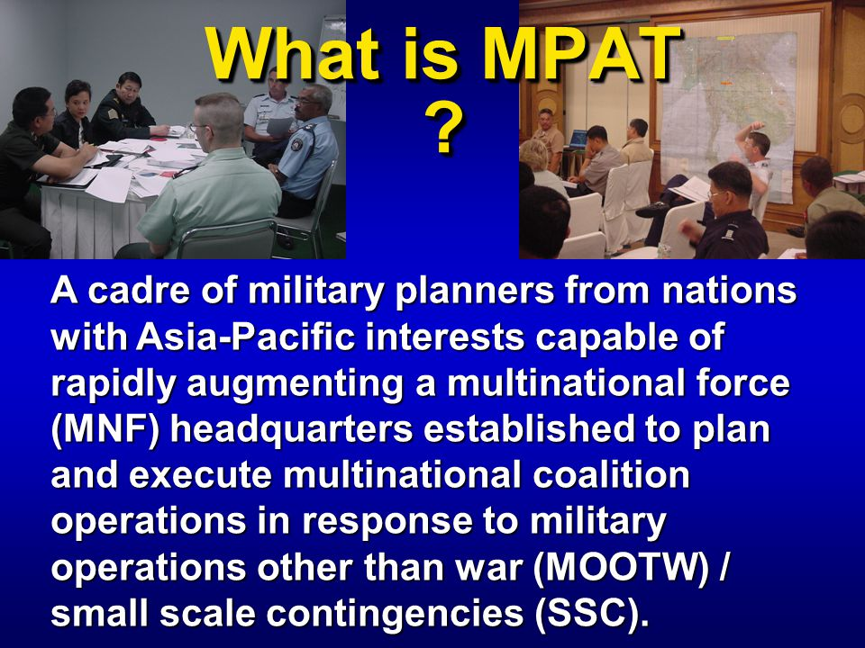 A cadre of military planners from nations with Asia-Pacific interests capable of rapidly augmenting a multinational force (MNF) headquarters establish