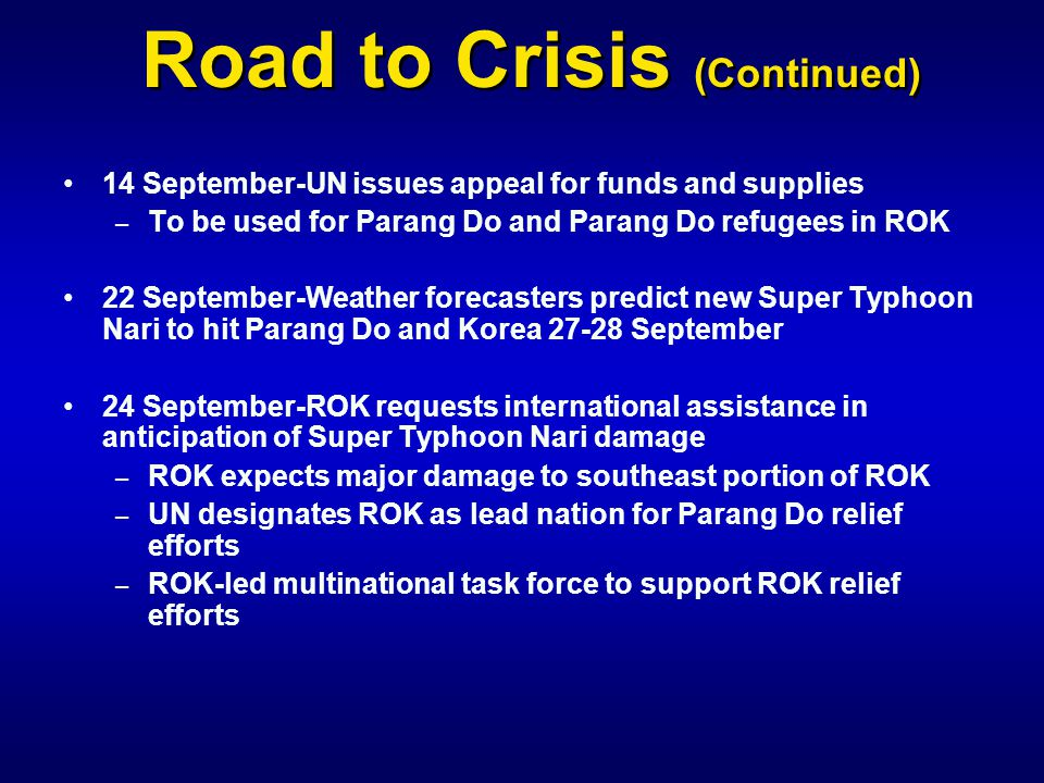 Road to Crisis (Continued) 14 September-UN issues appeal for funds and supplies – – To be used for Parang Do and Parang Do refugees in ROK 22 Septembe