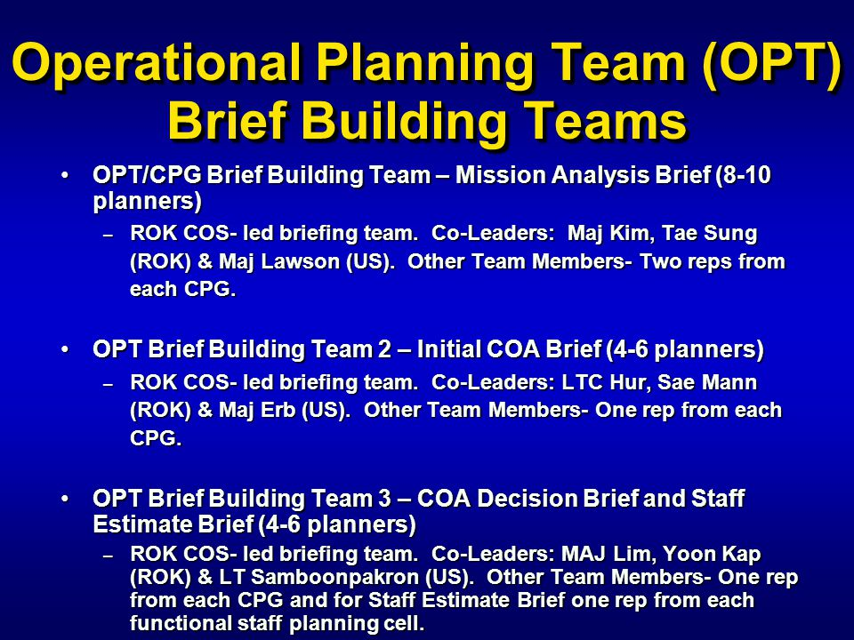 Operational Planning Team (OPT) Brief Building Teams OPT/CPG Brief Building Team – Mission Analysis Brief (8-10 planners)OPT/CPG Brief Building Team –