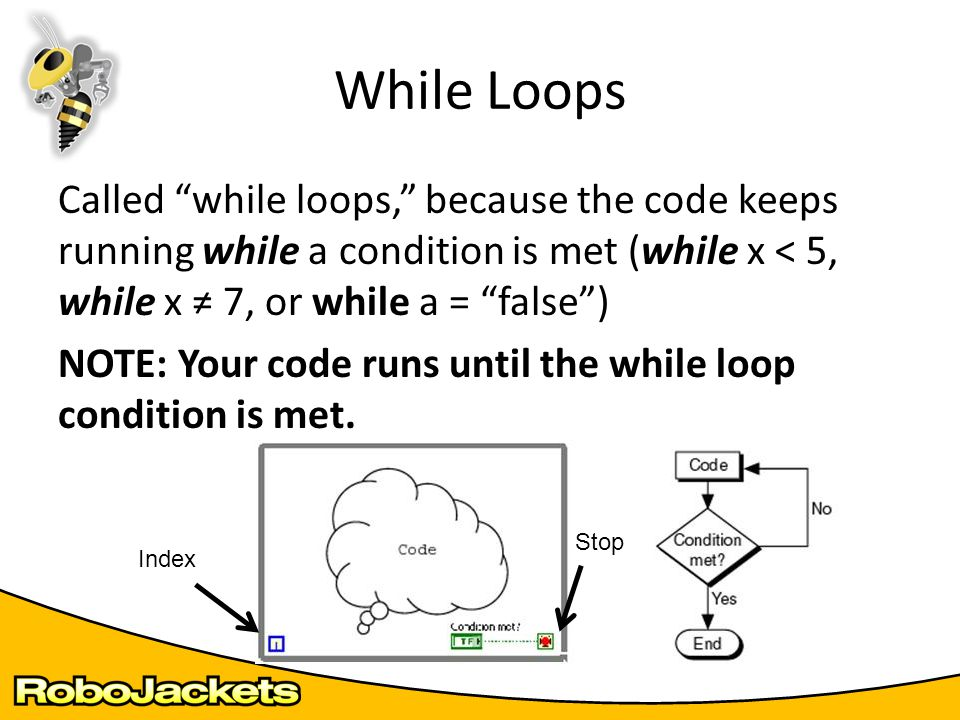 "Called ""while loops,"" because the code keeps running while a condition is met (while x < 5, while x ≠ 7, or while a = ""false"") NOTE: Your code runs un"