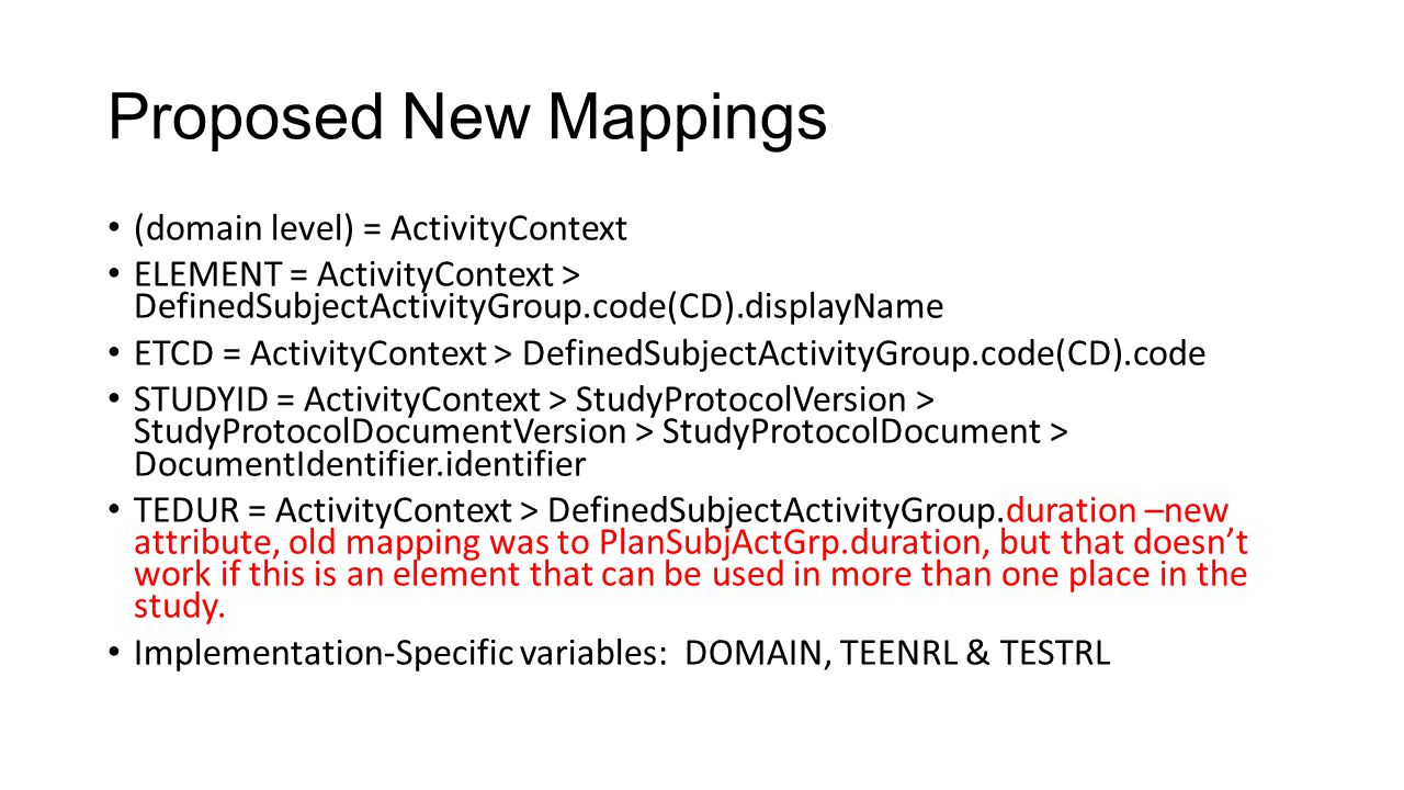 Proposed New Mappings (domain level) = ActivityContext ELEMENT = ActivityContext > DefinedSubjectActivityGroup.code(CD).displayName ETCD = ActivityCon