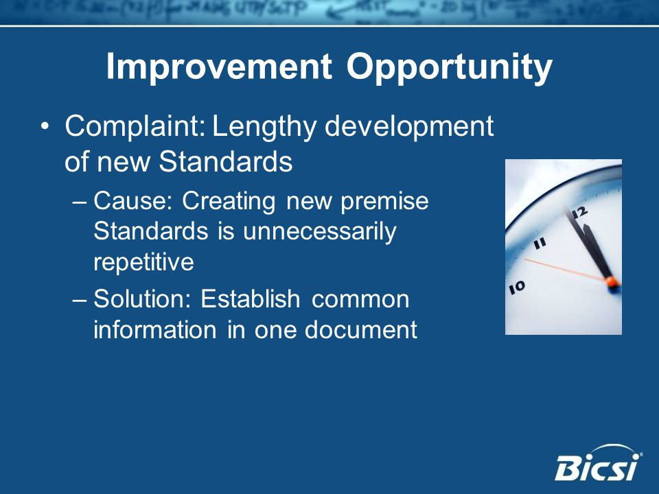 Improvement Opportunity Complaint: Lengthy development of new Standards –Cause: Creating new premise Standards is unnecessarily repetitive –Solution: Establish common information in one document