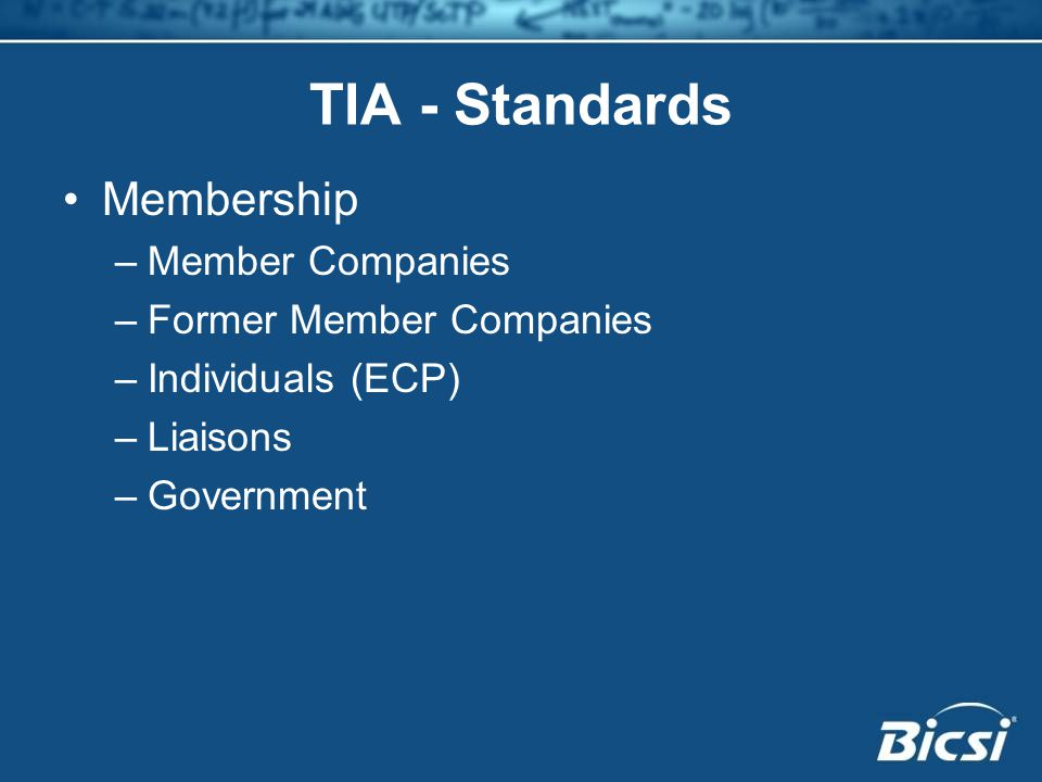 TIA - Standards Membership –Member Companies –Former Member Companies –Individuals (ECP) –Liaisons –Government