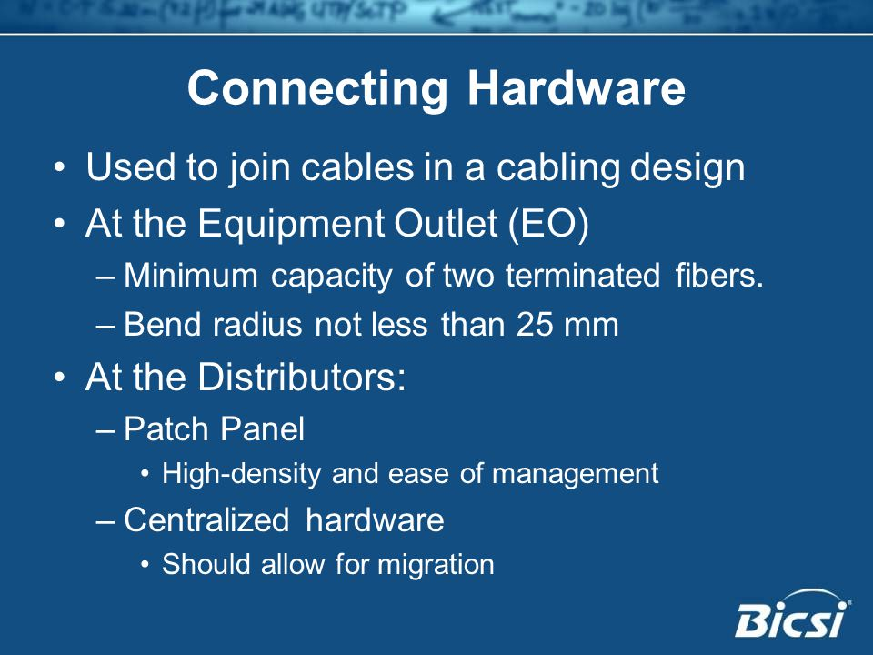 Connecting Hardware Used to join cables in a cabling design At the Equipment Outlet (EO) –Minimum capacity of two terminated fibers.