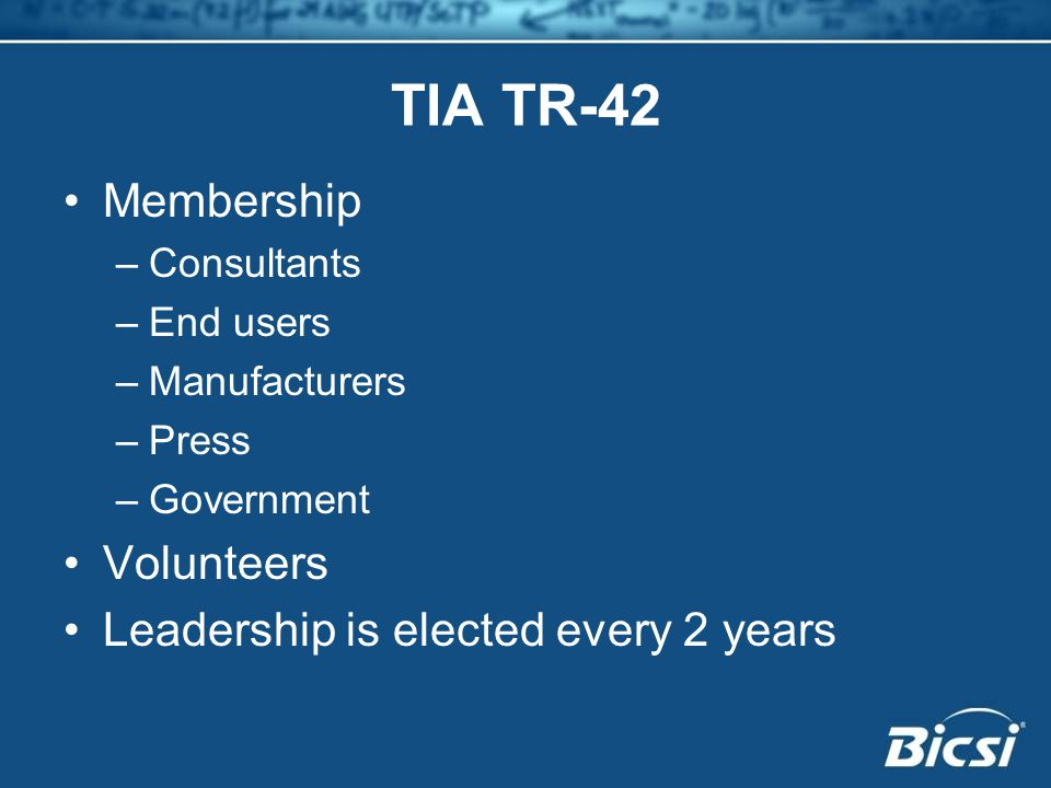TIA TR-42 Membership –Consultants –End users –Manufacturers –Press –Government Volunteers Leadership is elected every 2 years