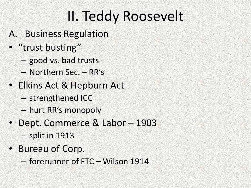 II.Teddy Roosevelt (cont.) B.