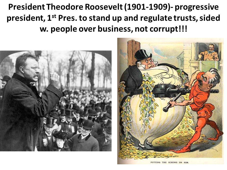 President Theodore Roosevelt (1901-1909)- progressive president, 1 st Pres.