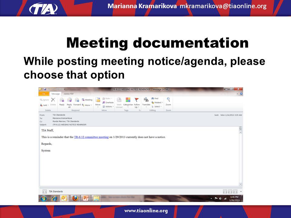 Meeting documentation While posting meeting notice/agenda, please choose that option Marianna Kramarikova mkramarikova@tiaonline.org