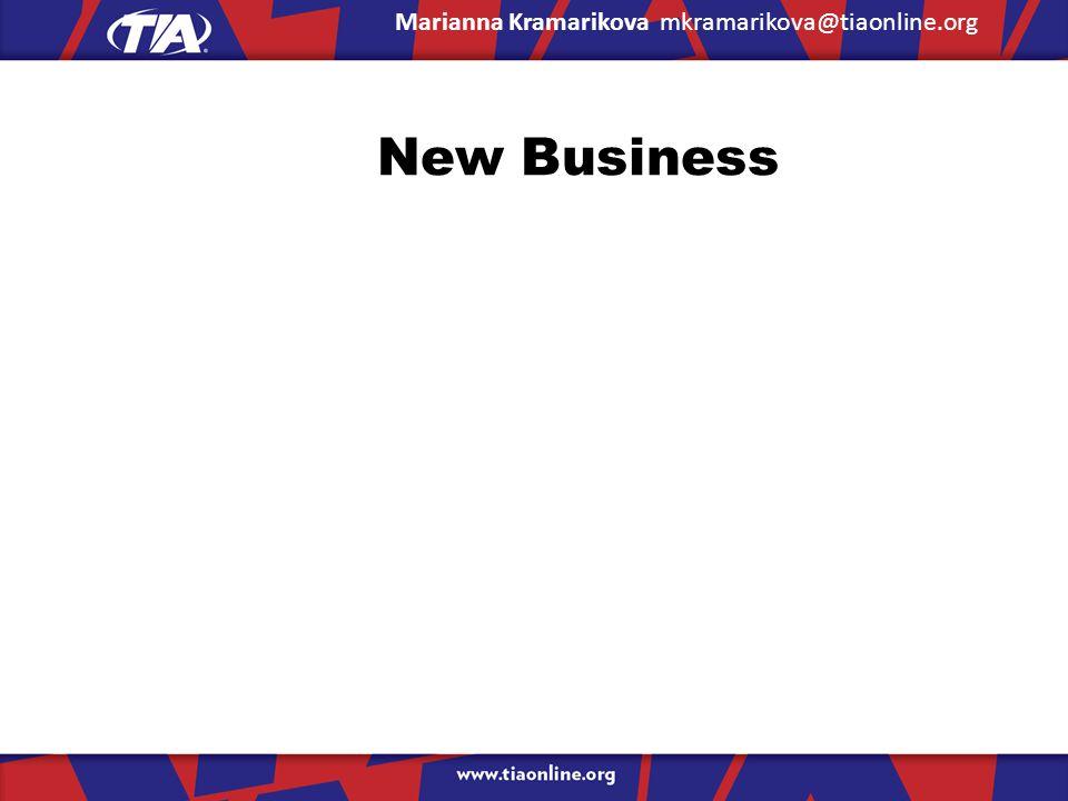 New Business Marianna Kramarikova mkramarikova@tiaonline.org