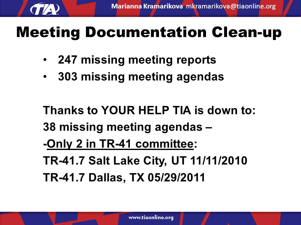 Meeting Documentation Clean-up 247 missing meeting reports 303 missing meeting agendas Thanks to YOUR HELP TIA is down to: 38 missing meeting agendas