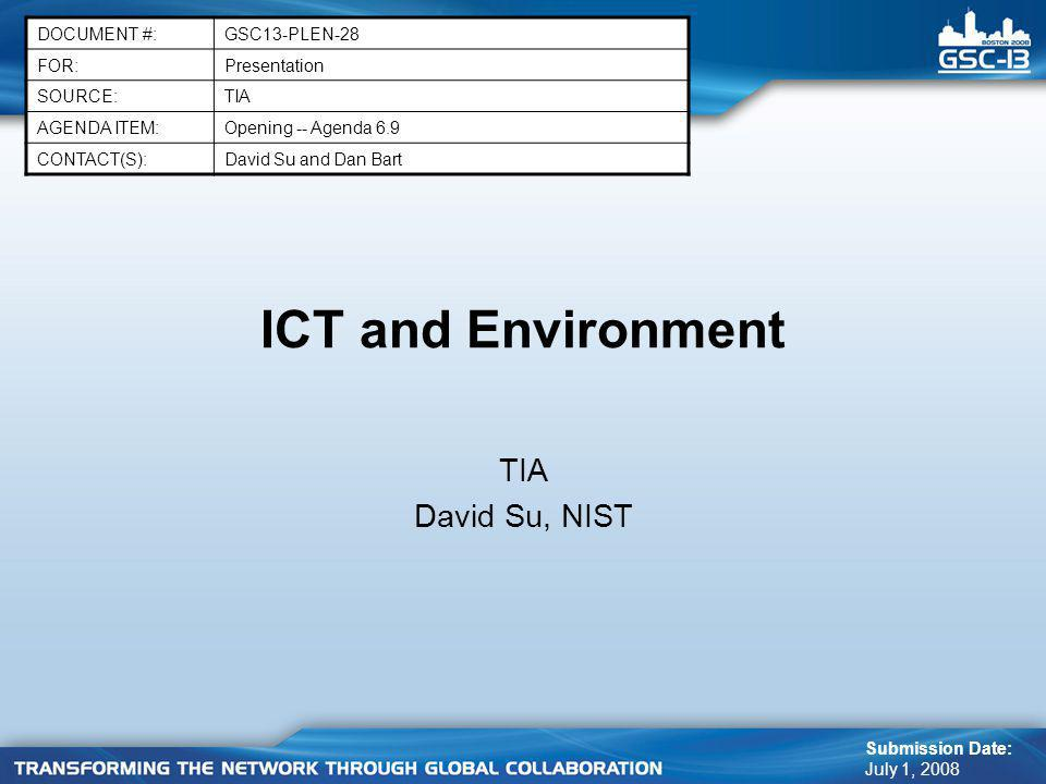 ICT and Environment TIA David Su, NIST DOCUMENT #:GSC13-PLEN-28 FOR:Presentation SOURCE:TIA AGENDA ITEM:Opening -- Agenda 6.9 CONTACT(S):David Su and Dan Bart Submission Date: July 1, 2008