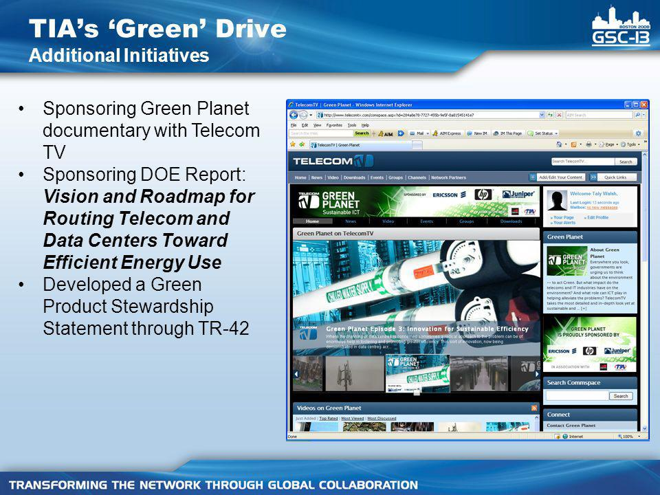 Sponsoring Green Planet documentary with Telecom TV Sponsoring DOE Report: Vision and Roadmap for Routing Telecom and Data Centers Toward Efficient Energy Use Developed a Green Product Stewardship Statement through TR-42 TIA's 'Green' Drive Additional Initiatives