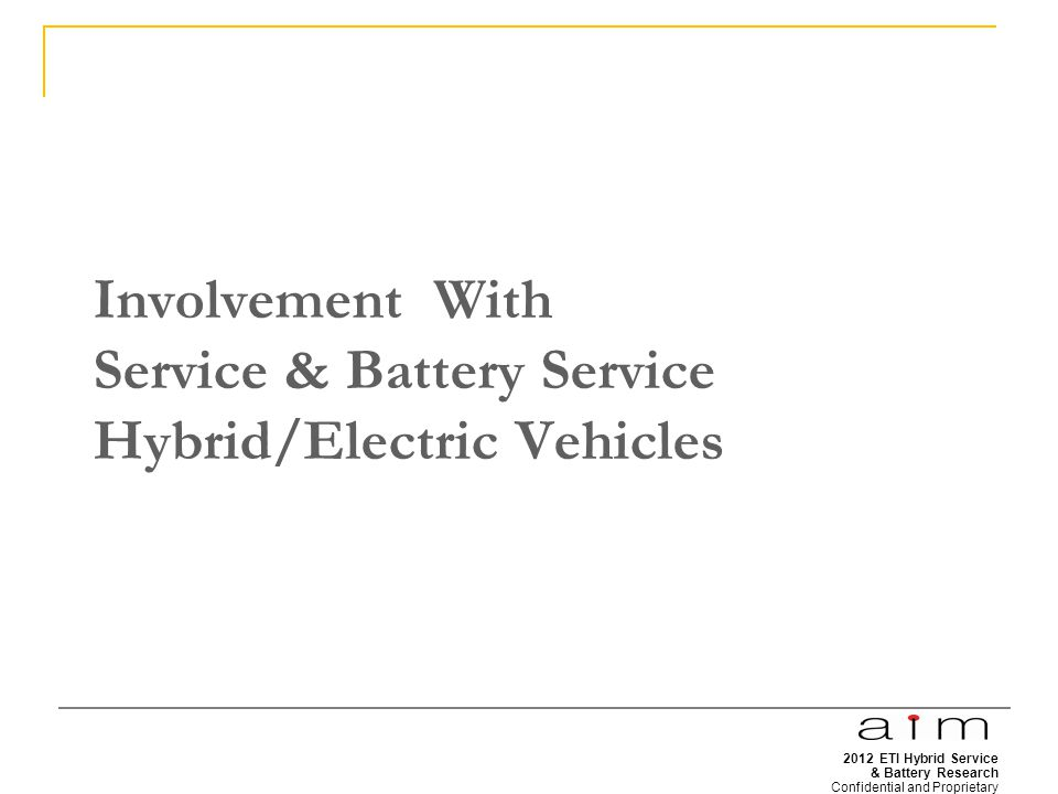 2012 ETI Hybrid Service & Battery Research Confidential and Proprietary 9 Involvement With Service & Battery Service Hybrid/Electric Vehicles