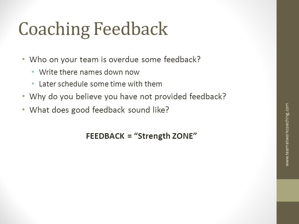 Coaching Feedback Who on your team is overdue some feedback.