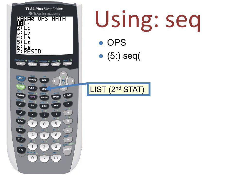 Using: seq l OPS l (5:) seq( LIST (2 nd STAT)