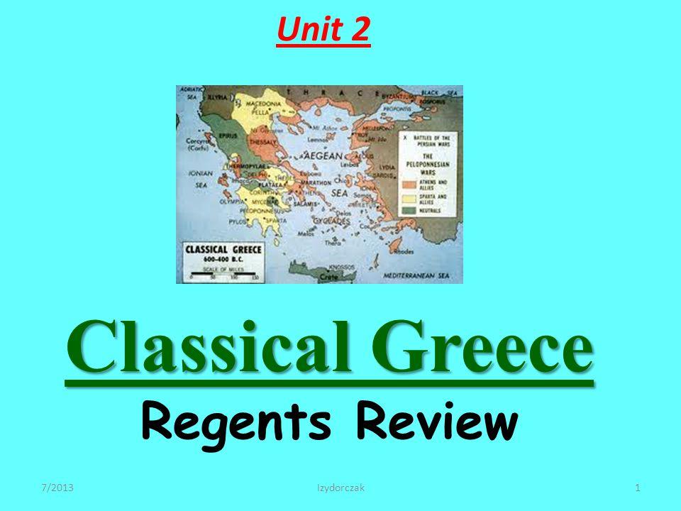 Classical Greece Classical Greece Regents Review Unit 2 7/2013Izydorczak1