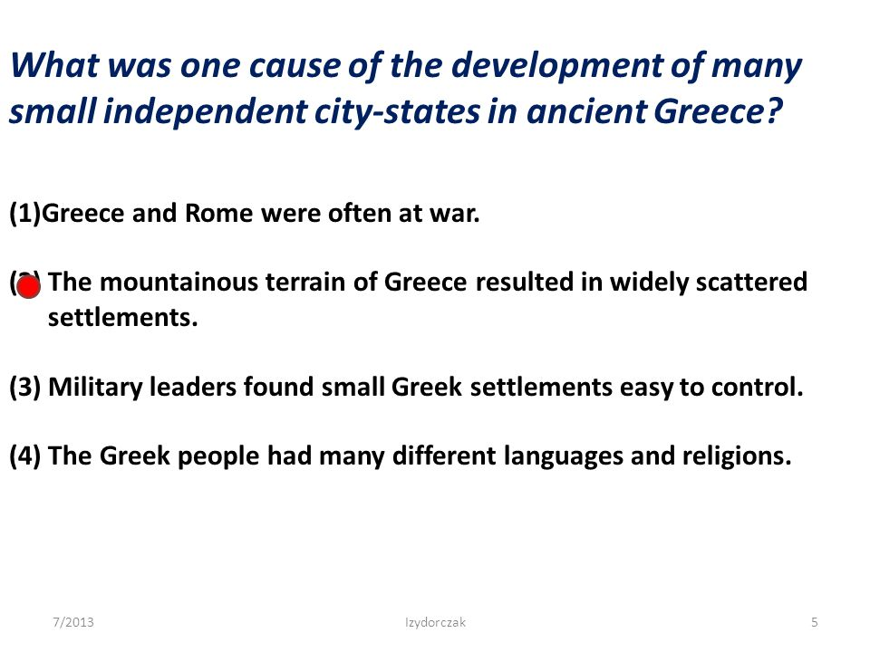 What was one cause of the development of many small independent city-states in ancient Greece? (1)Greece and Rome were often at war. (2) The mountaino
