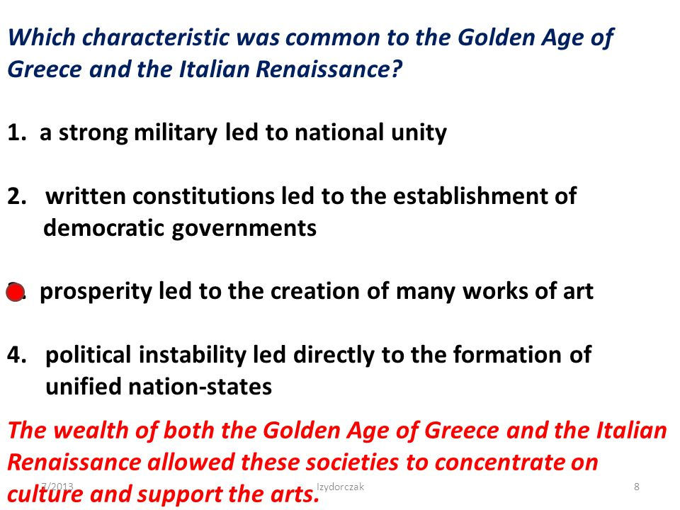 Which characteristic was common to the Golden Age of Greece and the Italian Renaissance? 1. a strong military led to national unity 2.written constitu