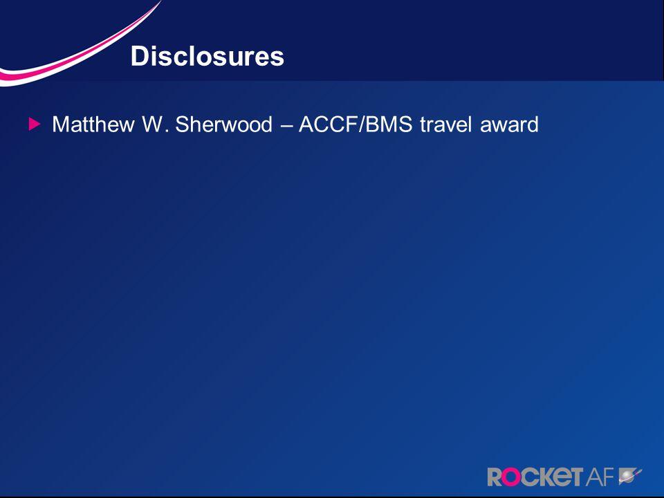 Disclosures  Matthew W. Sherwood – ACCF/BMS travel award