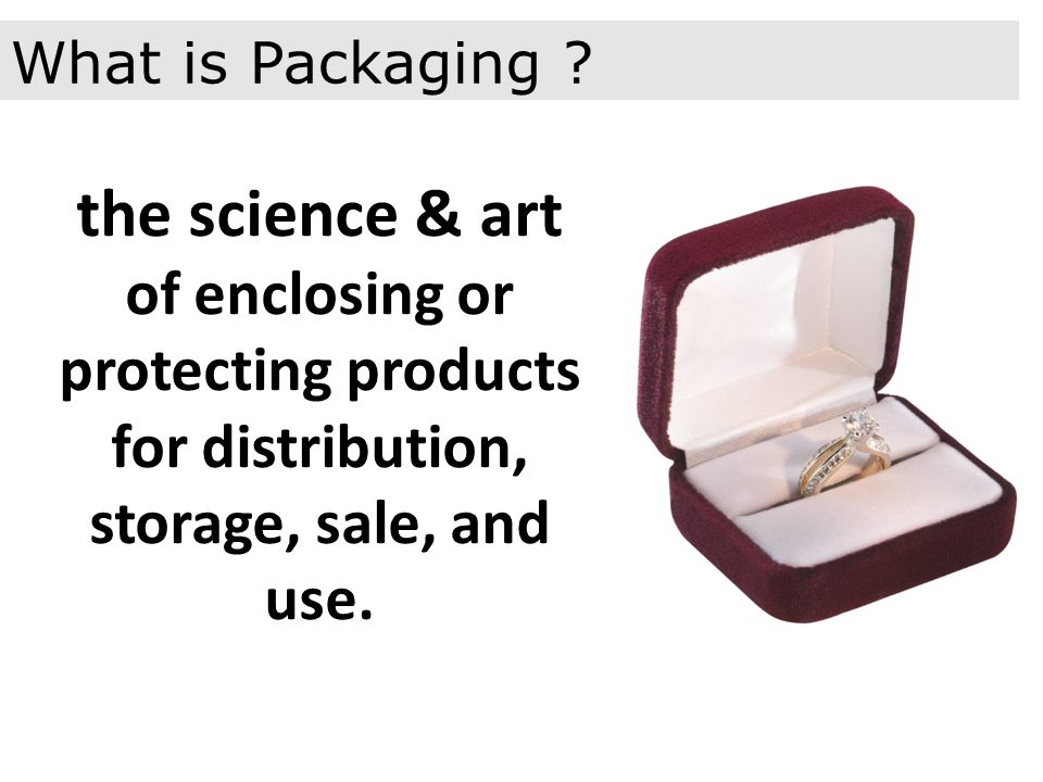 the science & art of enclosing or protecting products for distribution, storage, sale, and use.