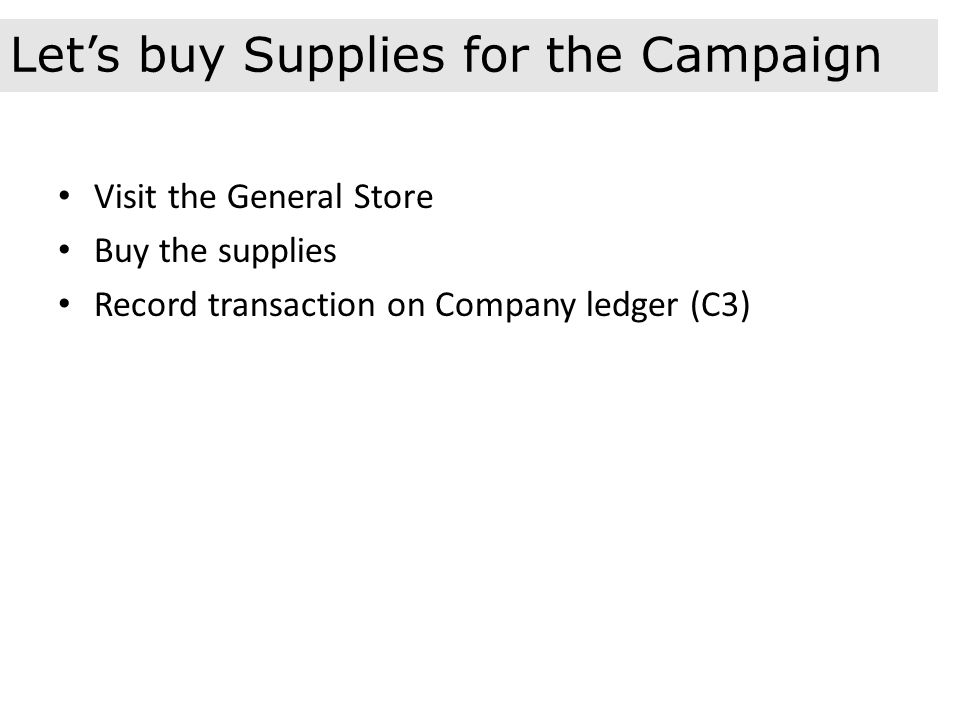 Visit the General Store Buy the supplies Record transaction on Company ledger (C3) Let's buy Supplies for the Campaign