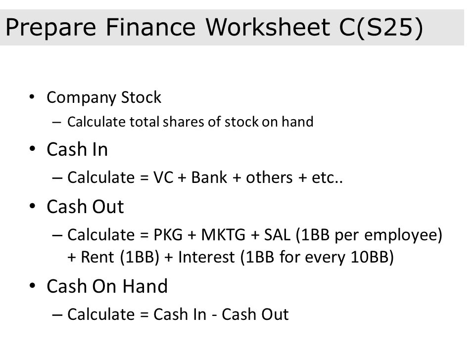 Company Stock – Calculate total shares of stock on hand Cash In – Calculate = VC + Bank + others + etc..