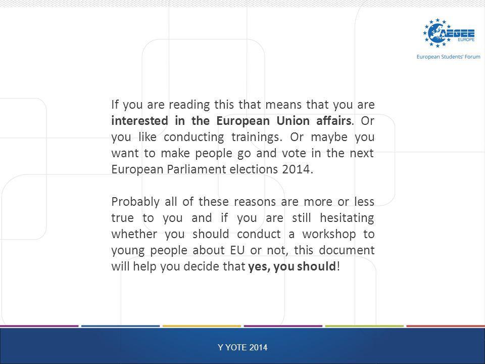 Y YOTE 2014 If you are reading this that means that you are interested in the European Union affairs.