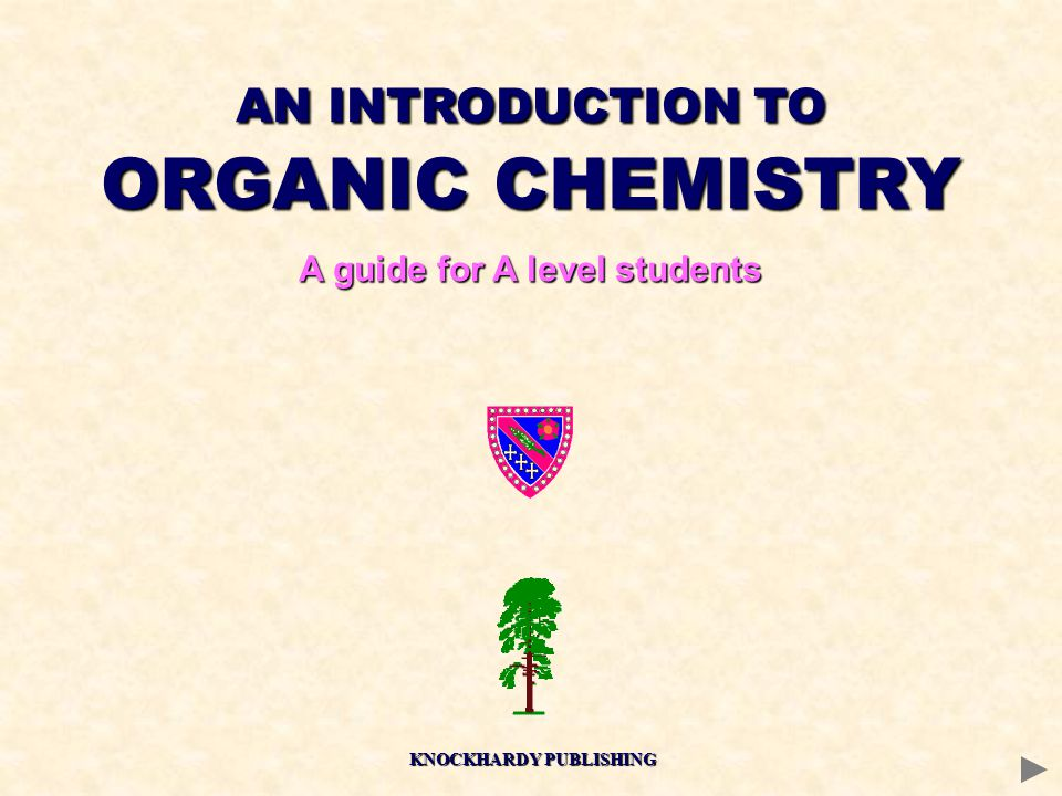 AN INTRODUCTION TO ORGANIC CHEMISTRY A guide for A level students KNOCKHARDY PUBLISHING