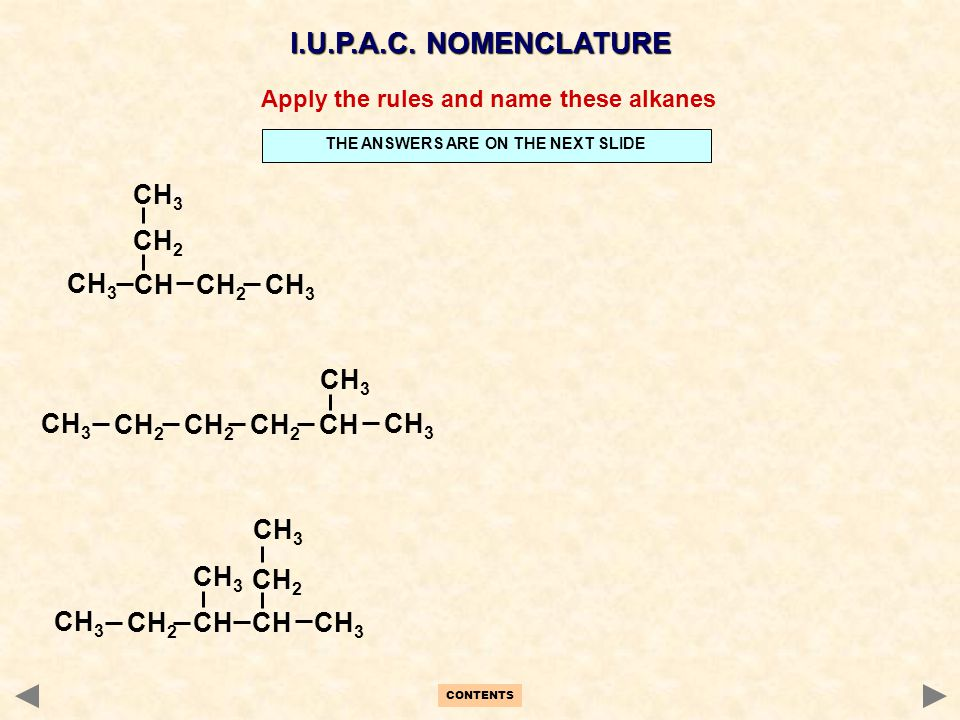 CH 2 CH 3 CH 2 CH CH 3 CH 2 CH 3 CH CH 2 CH 3 I.U.P.A.C. NOMENCLATURE Apply the rules and name these alkanes CH 3 CH CH 2 CH 3 CH CH 3 THE ANSWERS ARE