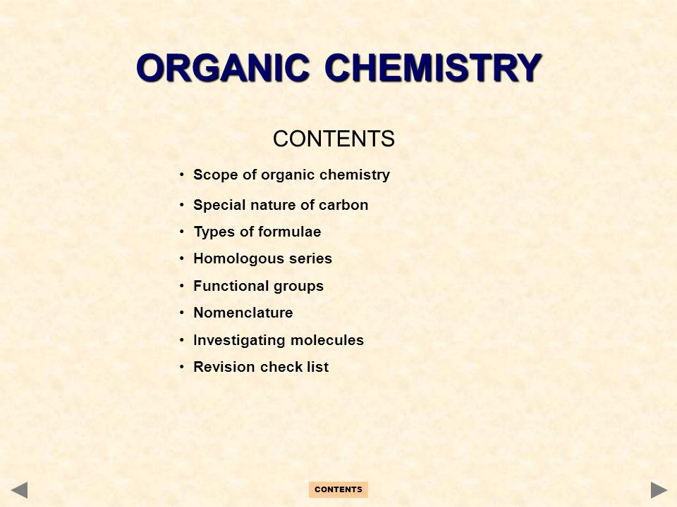 CONTENTS Scope of organic chemistry Special nature of carbon Types of formulae Homologous series Functional groups Nomenclature Investigating molecule