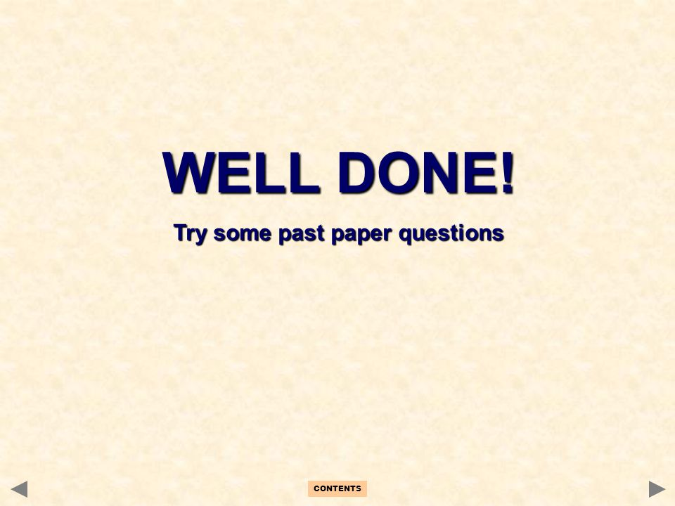WELL DONE! Try some past paper questions CONTENTS