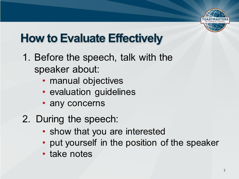 1.Before the speech, talk with the speaker about: 3 How to Evaluate Effectively manual objectives evaluation guidelines any concerns show that you are