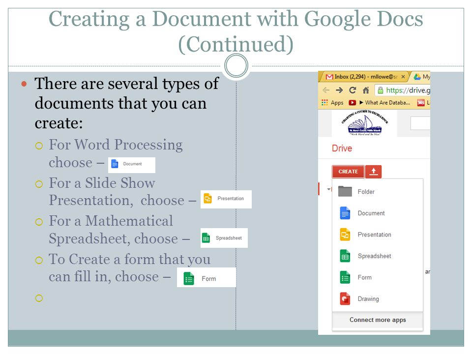 Creating a Document with Google Docs (Continued) There are several types of documents that you can create:  For Word Processing choose –  For a Slide Show Presentation, choose –  For a Mathematical Spreadsheet, choose –  To Create a form that you can fill in, choose – 