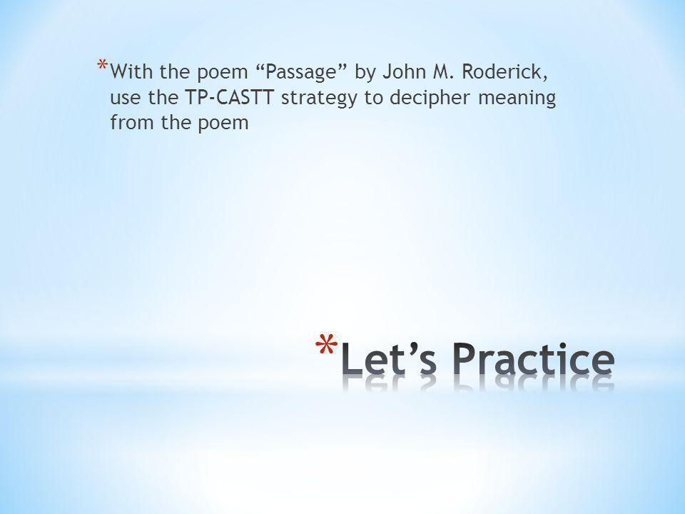 "* With the poem ""Passage"" by John M. Roderick, use the TP-CASTT strategy to decipher meaning from the poem"