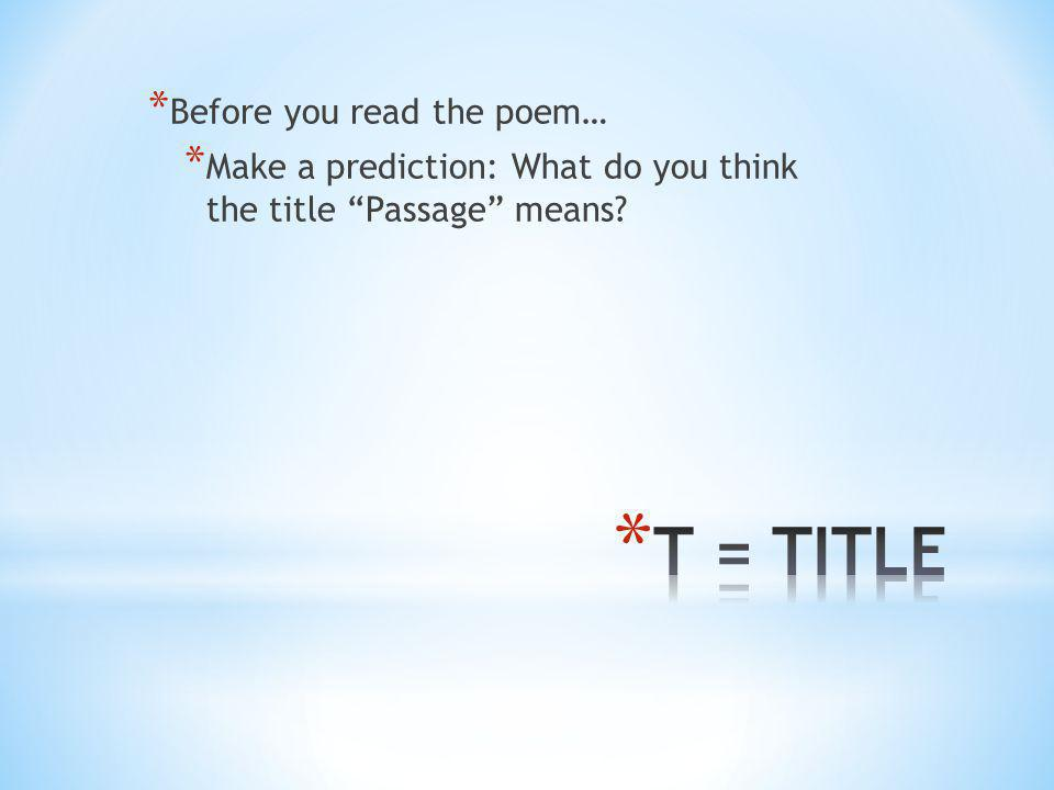 "* Before you read the poem… * Make a prediction: What do you think the title ""Passage"" means?"