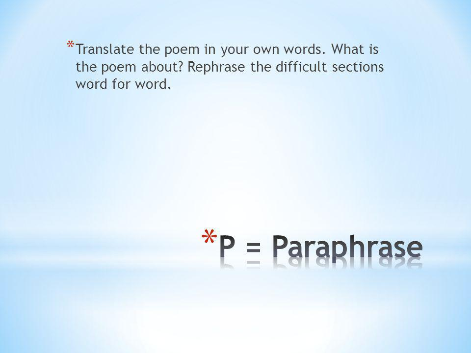 * Translate the poem in your own words. What is the poem about? Rephrase the difficult sections word for word.