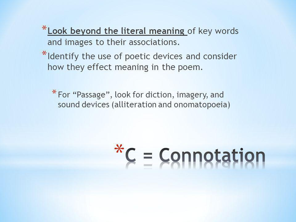 * Look beyond the literal meaning of key words and images to their associations. * Identify the use of poetic devices and consider how they effect mea
