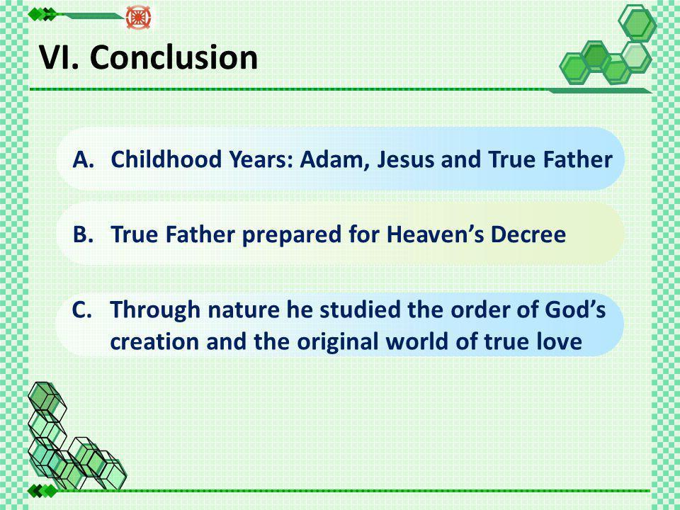 A.Childhood Years: Adam, Jesus and True Father B.True Father prepared for Heaven's Decree VI.