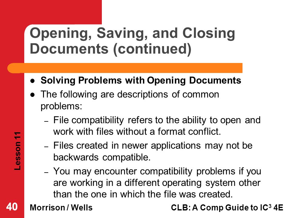 Lesson 11 Morrison / WellsCLB: A Comp Guide to IC 3 4E 40 Opening, Saving, and Closing Documents (continued) Solving Problems with Opening Documents T